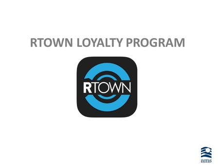 RTOWN LOYALTY PROGRAM. Increases sales by helping us acquire more customers as well as more repeat customers Allows us to monitor, analyze, and communicate.