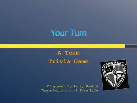 A Team Trivia Game 7 th grade, Cycle 2, Week 4 Characteristics of Team Life.