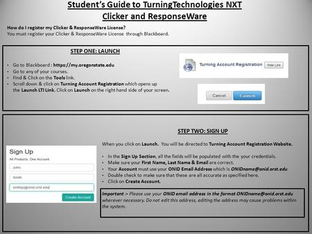 Student's Guide to TurningTechnologies NXT Clicker and ResponseWare STEP ONE: LAUNCH Go to Blackboard : https://my.oregonstate.edu Go to any of your courses.