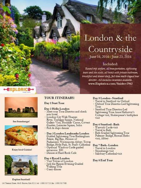 London & the Countryside June 16, 2016 - June 23, 2016 Included: Round-trip airfare, all transportation, sightseeing tours and site visits, all hotels.
