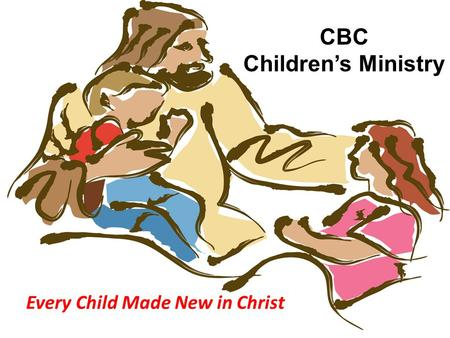 CBC Children's Ministry Every Child Made New in Christ.