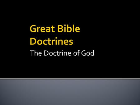 The Doctrine of God.  The creator and sustainer of the universe who has provided humankind with a revelation of Himself through the natural world and.