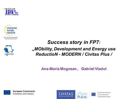 "European Commission Enterprise and Industry Success story in FP7 : ""MObility, Development and Energy use ReductioN - MODERN / Civitas Plus / Ana-Maria."