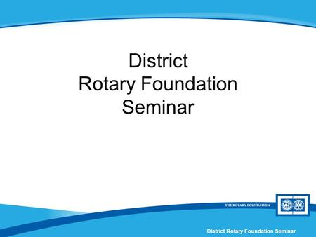 District Rotary Foundation Seminar. Session X Fundraising and Recognition.