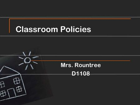Classroom Policies Mrs. Rountree D1108. Attendance: Students are expected to be in class everyday. Make up work can be found in the bookshelf  Make up.