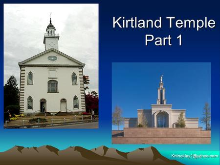 Kirtland Temple Part 1 How's your week been?
