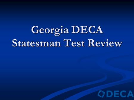 Georgia DECA Statesman Test Review. Name the Georgia DECA State Action Team and the office they represent. Lance Pulliam, President Lance Pulliam, President.
