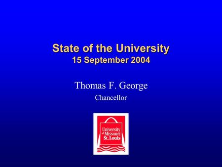 State of the University 15 September 2004 Thomas F. George Chancellor.