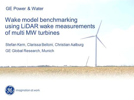 Wake model benchmarking using LiDAR wake measurements of multi MW turbines Stefan Kern, Clarissa Belloni, Christian Aalburg GE Global Research, Munich.