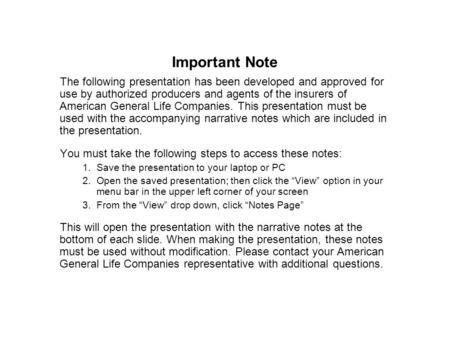 Important Note The following presentation has been developed and approved for use by authorized producers and agents of the insurers of American General.