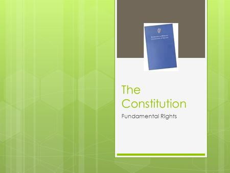 The Constitution Fundamental Rights.  Personal Rights The Family Education Private Property Religion.