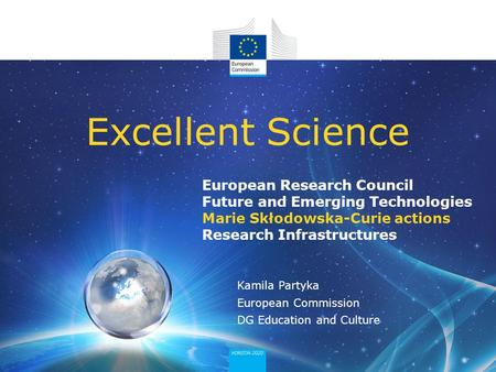 European Research Council Future and Emerging Technologies Marie Skłodowska-Curie actions Research Infrastructures Excellent Science Kamila Partyka European.