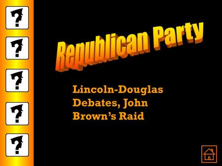 Lincoln-Douglas Debates, John Brown's Raid. The Republican Party By the mid 1850's, people who opposed slavery wanted a new political voice. No party.
