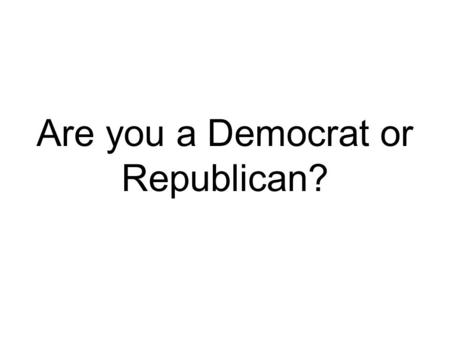 Are you a Democrat or Republican?. Take this test to determine what party you side with: