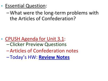 Essential Question: What were the long-term problems with the Articles of Confederation? CPUSH Agenda for Unit 3.1: Clicker Preview Questions Articles.