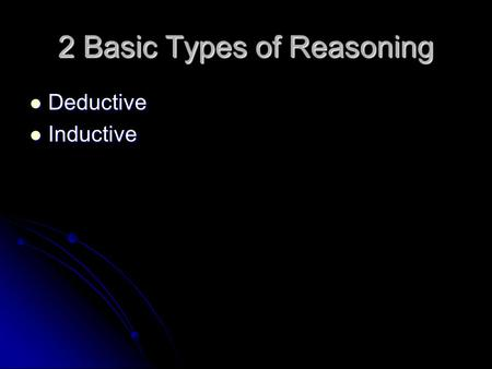 2 Basic Types of Reasoning Deductive Deductive Inductive Inductive.