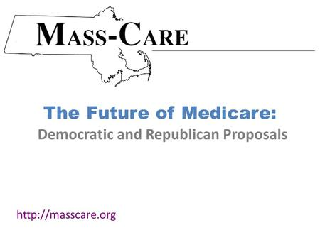 The Future of Medicare:  Democratic and Republican Proposals.