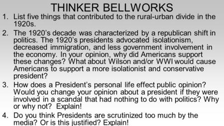THINKER BELLWORKS 1.List five things that contributed to the rural-urban divide in the 1920s. 2.The 1920's decade was characterized by a republican shift.