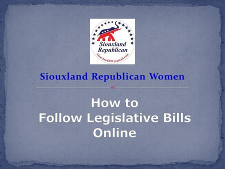 Siouxland Republican Women. Go to www.legis.state.sd.us and check out the bills.www.legis.state.sd.us Make a list of which bills are important to you.