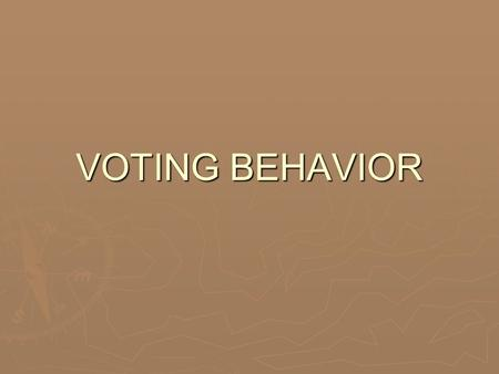 VOTING BEHAVIOR. FAMILY  Tremendous influence upon the way one votes.  80% of the populace votes the same way as their parents do.