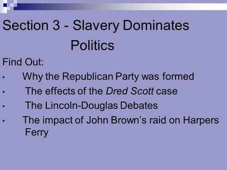 Section 3 - Slavery Dominates Politics