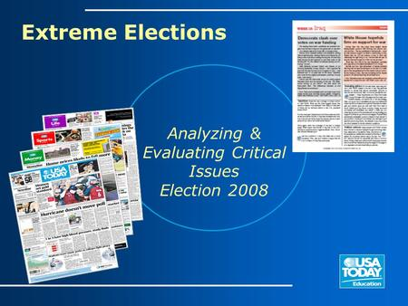 Extreme Elections Analyzing & Evaluating Critical Issues Election 2008.