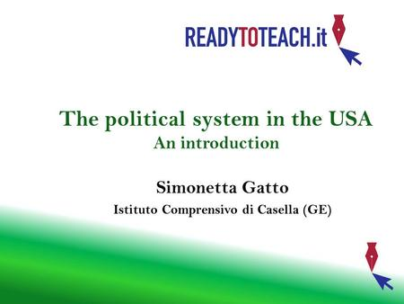 The political system in the USA An introduction Simonetta Gatto Istituto Comprensivo di Casella (GE)