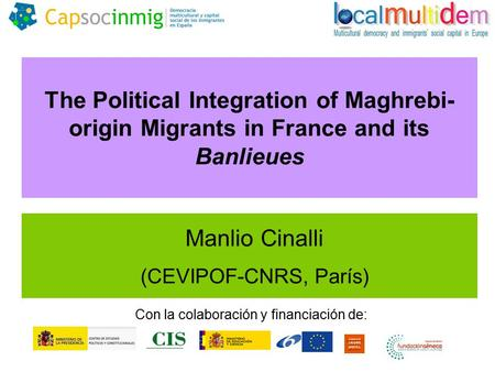 The Political Integration of Maghrebi- origin Migrants in France and its Banlieues Manlio Cinalli (CEVIPOF-CNRS, París) Con la colaboración y financiación.