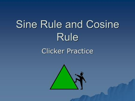 Sine Rule and Cosine Rule Clicker Practice. SOH/CAH/TOA can only be used for right-angled triangles. The Sine Rule can be used for any triangle: AB C.