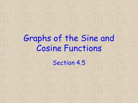 Graphs of the Sine and Cosine Functions Section 4.5.
