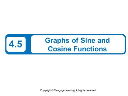 Copyright © Cengage Learning. All rights reserved. 4.5 Graphs of Sine and Cosine Functions.