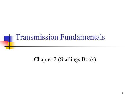 1 Transmission Fundamentals Chapter 2 (Stallings Book)