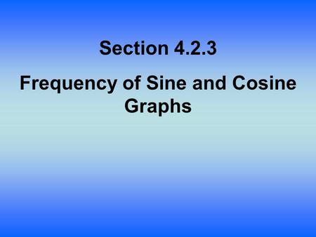 Section 4.2.3 Frequency of Sine and Cosine Graphs.