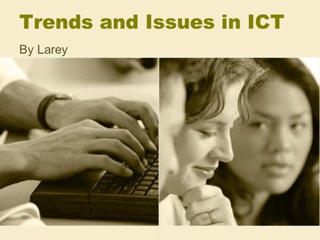 Trends and Issues in ICT By Larey. Focus of Today.. Teaching and learning Secondary School Mathematics with current and future Information and Communication.