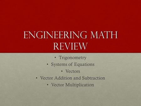 Engineering math Review Trigonometry Trigonometry Systems of Equations Systems of Equations Vectors Vectors Vector Addition and Subtraction Vector Addition.