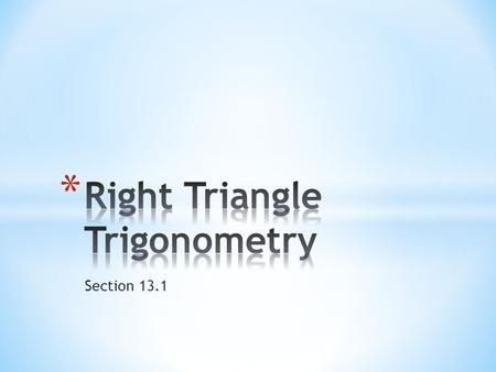 Section 13.1. 2 Review right triangle trigonometry from Geometry and expand it to all the trigonometric functions Begin learning some of the Trigonometric.