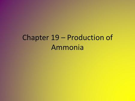Chapter 19 – Production of Ammonia. Properties of Ammonia.