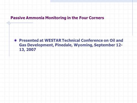 Passive Ammonia Monitoring in the Four Corners Presented at WESTAR Technical Conference on Oil and Gas Development, Pinedale, Wyoming, September 12- 13,