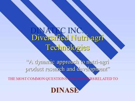 "THE MOST COMMON QUESTIONS AND ANSWERS RELATED TO DINASE DINATEC INC. Diversified Nutri-agri Technologies ""A dynamic approach to nutri-agri product research."