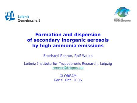 Formation and dispersion of secondary inorganic aerosols by high ammonia emissions Eberhard Renner, Ralf Wolke Leibniz Institute for Tropospheric Research,