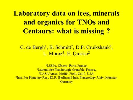 Laboratory data on ices, minerals and organics for TNOs and Centaurs: what is missing ? C. de Bergh 1, B. Schmitt 2, D.P. Cruikshank 3, L. Moroz 4, E.