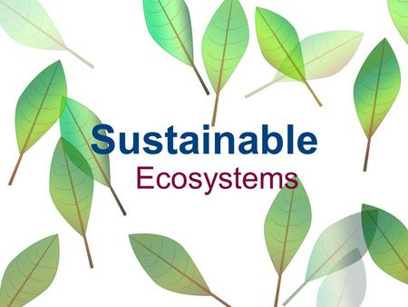 Sustainable Ecosystems. Nutrient Cycles and Energy Flow All life on earth requires water and food. Water provides the liquid component that makes up cells.