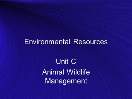 Environmental Resources Unit C Animal Wildlife Management.