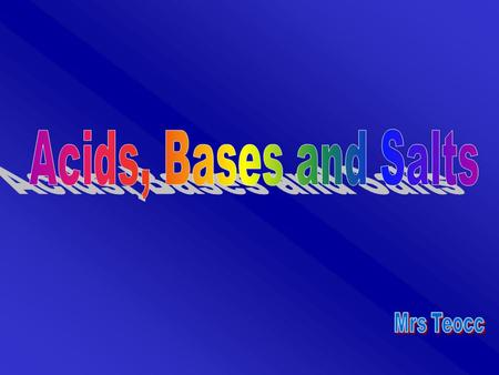Acids, Bases and Salts Mrs Teocc.