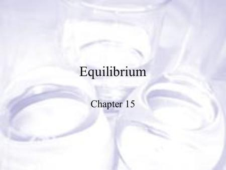 Equilibrium Chapter 15. At room temperature colorless N 2 O 4 decomposes to brown NO 2. N 2 O 4 (g)  2NO 2 (g) (colorless) (brown)