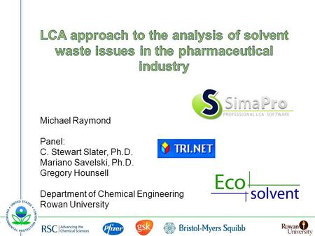 Michael Raymond Panel: C. Stewart Slater, Ph.D. Mariano Savelski, Ph.D. Gregory Hounsell Department of Chemical Engineering Rowan University.