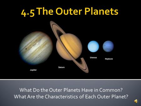 4.5 The Outer Planets What Do the Outer Planets Have in Common?