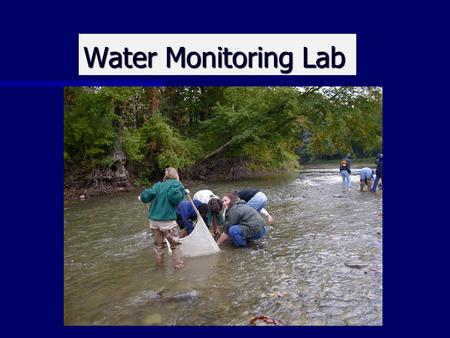 Water Monitoring Lab. Why Test Water Quality? Water testing allows scientists and citizens to have a full understanding of what is affecting their stream.