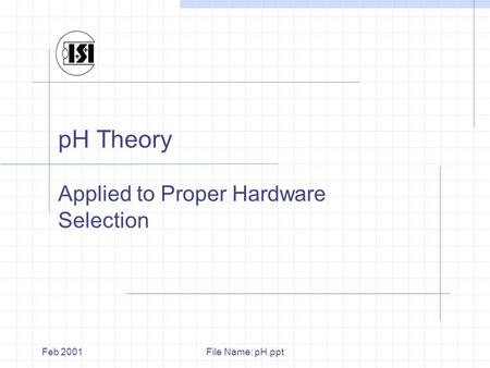 File Name: pH.pptFeb 2001 pH Theory Applied to Proper Hardware Selection.