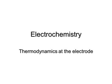 Thermodynamics at the electrode